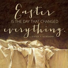 """""""Easter is the day that changed everything."""" —Dieter F. Uchtdorf easter images Daily Quote: The Day That Changed Everything Lds Quotes, Religious Quotes, Uplifting Quotes, Quotes Inspirational, Qoutes, Easter Images Jesus, Happy Easter Quotes Jesus Christ, Resurrection Quotes, Quotes Arabic"""