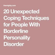 20 Unexpected Coping Techniques for People With Borderline Personality Disorder