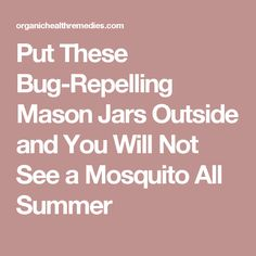 Put These Bug-Repelling Mason Jars Outside and You Will Not See a Mosquito All Summer