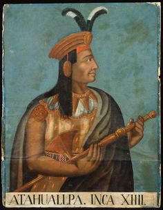 An anonymous 16th-century portrait of Atahualpa, leader of the Inca in 1532....