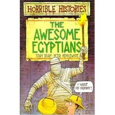 Horrible Histories - history with the nasty bits left in! The Awesome Egyptians gives you some awful information about phabulous Pharoahs...