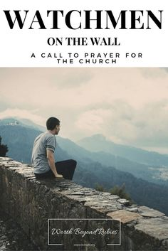 Watchmen On The Wall - A Call To Prayer For the Church http://www.living31.org/watchmen Prayer | Intercession | Church | Call of God | Christian | Christian Walk | Christian Life | Christian Women | War Room | Prayer Closet