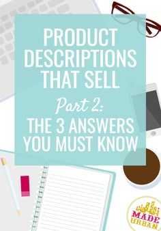 Product Descriptions that Sell: 3 Answers you Must Know - Made Urban - Before you start writing descriptions for handmade products, make sure you can clearly answer these 3 questions. Otherwise they'll lack direction and impact - {hashtag} Etsy Business, Craft Business, Home Based Business, Creative Business, Online Business, Starting A Business, Business Planning, Business Tips, Business Opportunities