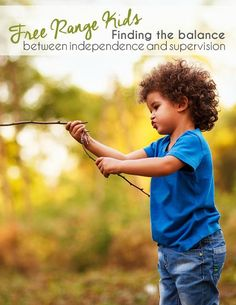 Free Range Kids {Free Range Parenting} : Finding the balance between independence and supervision.