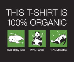 Here's a closeup of the Organic T-shirt Logo- It shows all the major componentry that went into the making of this Hilarious t-shirt A Funny, Hilarious, Funny Stuff, Baby Seal, Manatee, Cool T Shirts, Funny Tshirts, The 100, Organic
