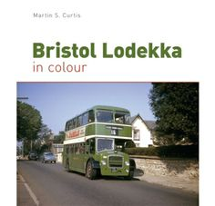 Bristol Lodekka in Colour Author Martin S Curtis Binding Hardcover Publisher Ian Allan Publishing ISBN 9780711037328
