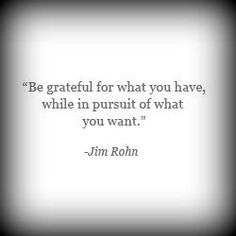 Image result for be grateful for what you have while in pursuit of what you want