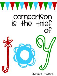 """Comparison is the thief of joy."" I need to stop comparing myself to others!!!!"