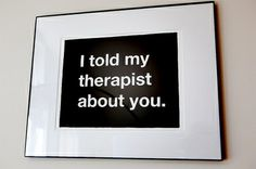 I told my therapist about you...ex-husband