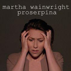 Martha Wainwright - Proserpina (single)