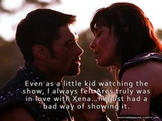 Xena  Ares as a kid watching this moment, it was really my first heart felt moment. I felt he really loved her, the pain he felt when he thought she was dead