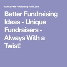 Better Fundraising Ideas - Unique Fundraisers - Always With a Twist!