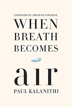 Want to read- When Breath Becomes Air is an unforgettable, life-affirming reflection on the challenge of facing mortality and on the relationship between doctor and patient, from a gifted writer who became both.
