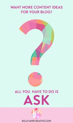 Want more content ideas for your blog? All you have to do is ASK! http://kellyjanecreative.com/2016/06/03/looking-content-ideas-ask/