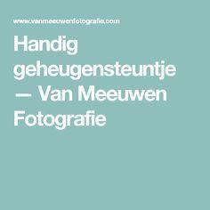 Handig geheugensteuntje — Van Meeuwen Fotografie