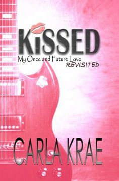 Kissed (My Once and Future Love Revisited) by Ms. Carla Krae, http://www.amazon.com/dp/B00H13NJN4/ref=cm_sw_r_pi_dp_W88-sb1Q8WE7J