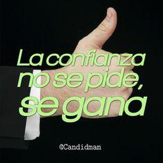 """""""La #Confianza no se pide, se gana"""". #Citas #Frases @Candidman"""