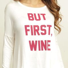 """💞Host Pick - Retail Party - But First Wine Top Available - new in retail - But first, Wine graphic sharkbite top - length 26"""" - sizes medium are available only, other sizes are sold out😐  -- they are pretty much true to size - do not run small - very good quality just like the picture - material is very soft - I have a sellers permit so they were purchased wholesale from a US company - Save 20% when you bundle 3 or more items. Tops Tees - Long Sleeve"""