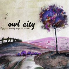 Owl City #fanart #owlsome He painted a rendition of the ATB cover in watercolor then added PS effects...i think it is pretty sweet! :)