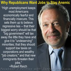"""Robert Reich is spot on ... the Republicans want things bad, because their style is to play on fear, insecurities and lies and blame the """"socialist"""" Democrats!"""