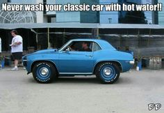 Never wash your classic car with hot water!