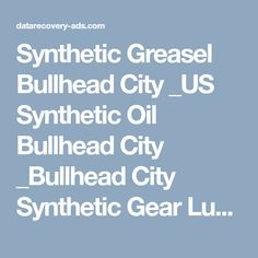 Synthetic Greasel Bullhead City _US Synthetic Oil Bullhead City _Bullhead City Synthetic Gear Lube Synthetic Grease, Bullhead City, Gears, Oil, Gear Train, Butter