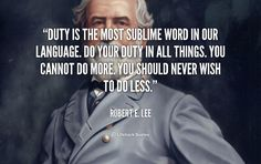 Duty, then is the sublimest word in our language. Do your duty in all things. - Robert E. Lee at Lifehack Quotes Wisdom Quotes, True Quotes, Quotes Quotes, Southern Pride, Southern Heritage, Southern Living, Robert E Lee Quotes, Civil War Quotes, Famous Quotes