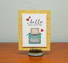 Hello You're Just My Type Card by Summer Fullerton featuring Jillibean Soup Souper Celebration and Stamps.