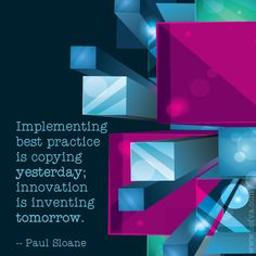 Implementing best practice is copying yesterday; innovation is inventing tomorrow. --Paul Sloane #quoteoftheday #oofva