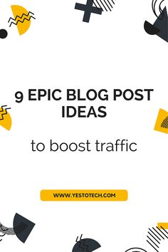 9 Epic Blog Post Ideas To Boost Traffic | Yes To Tech