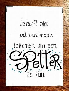 Jehoeft niet uit een kraan te komen om een spetter te zijn. The Words, Cool Words, Best Quotes, Funny Quotes, Qoutes, Bff, Dutch Quotes, Good Thoughts, Tutorial
