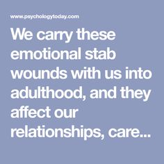 We carry these emotional stab wounds with us into adulthood, and they affect our relationships, career, happiness, health . Reading Body Language, Emotionally Numb, Mind Games, Psychology Today, Behavioral Therapy, Trauma, Ptsd, Counseling, Childhood