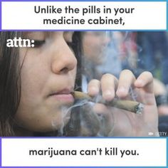 Unlike the pills in your medicine cabinet marijuana cant kill you. #news #alternativenews