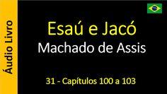 Machado de Assis - Esaú e Jacó - 31 - Capítulos 100 a 103