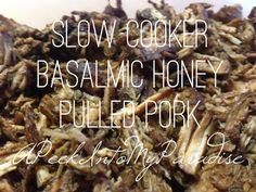 A Peek Into My Paradise: Slow Cooker Basalmic Honey Pulled Pork