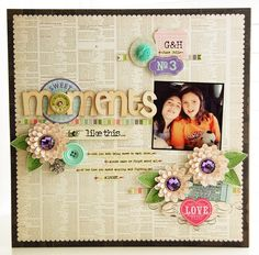 sweet moments like this...  **Pink Paislee** - Scrapbook.com - Beautifully done. #scrapbooking #layout #pinkpaislee