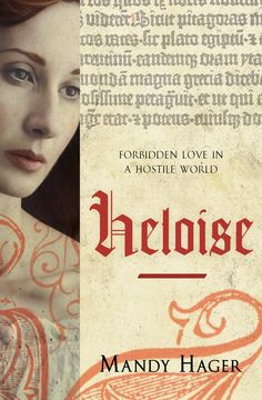 Heloise / Mandy hager. What happens when the 12th century's most famous French lovers are caught in the crossfire of factions, religious reform and blind ambition?
