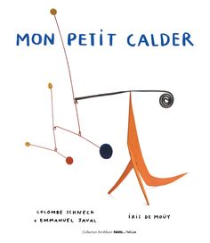 Mon petit Calder - Colombe Schneck - Iris de Moüy