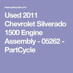 Used 2011 Chevrolet Silverado 1500 Engine Assembly - 05262 - PartCycle