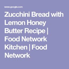 Zucchini Bread with Lemon Honey Butter Recipe | Food Network Kitchen | Food Network
