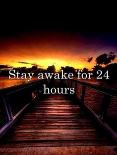 Stay Awake for 24 Hours / Bucket List Ideas / Before I Die