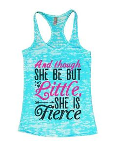 And Though She Be But Little, She Is Fierce Burnout Tank Top By BurnoutTankTops.com - 1411