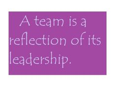 """""""A Team Is A Reflection of Its Leadership."""" ~Ryan Setzer and Viki Ryan, The Ultimate Medical Manager; Leadership for Results Servant Leadership, Leadership Tips, Leadership Development, School Leadership, Leadership Qualities, Attitude Reflects Leadership, Leadership Exercises, Bad Leadership Quotes, Personal Development"""