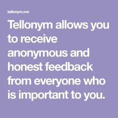 Tellonym allows you to receive anonymous and honest feedback from everyone who is important to you.