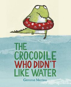 The Crocodile Who Didn't Like Water by Gemma Merino.