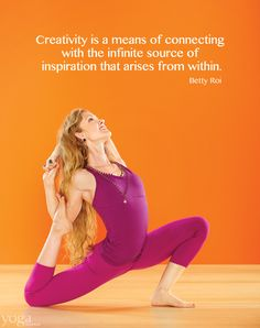 """""""Creativity is a means of connecting with the infinite source of inspiration that arises from within."""" -Betty Roi, SF yoga teacher"""