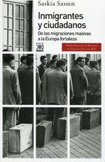 Inmigrantes y ciudadanos : de las migraciones masivas a la Europa fortaleza / Saskia Sassen ; traducción de Jesús Alborés Rey