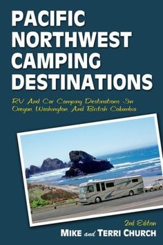 Pacific Northwest Camping Destinations: RV and Car Camping Destinations in Oregon, Washington, and British Columbia (Camping Destinations series):Amazon:Books