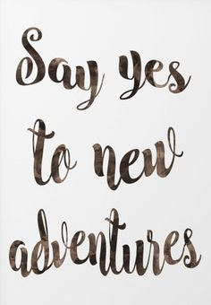 Adventure quote print - inspirational quote wall art - say yes to new adventures…