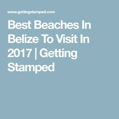 Best Beaches In Belize To Visit In 2017 | Getting Stamped